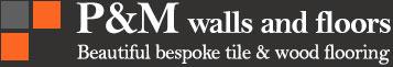 P&M Walls & Floors – flooring and tiling in Salisbury